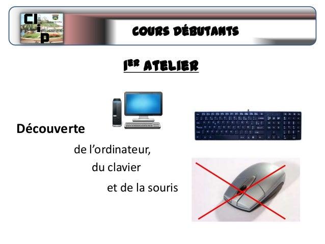 Cours Débutants  1er atelier  Découverte de l'ordinateur, du clavier et de la souris