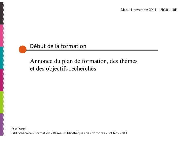 Eric Durel -  Bibliothécaire - Formation - Réseau Bibliothèques des Comores - 0ct Nov 2011 Début de la formation  Annonce ...