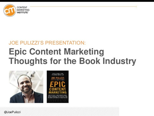 @JoePulizzi JOE PULIZZI'S PRESENTATION: Epic Content Marketing Thoughts for the Book Industry