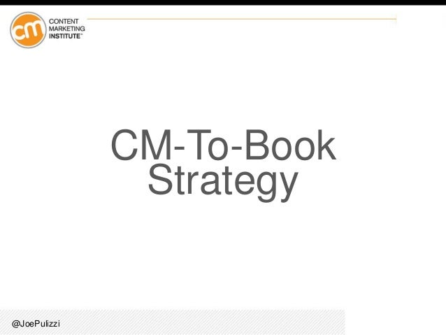 @JoePulizzi CM-To-Book Strategy