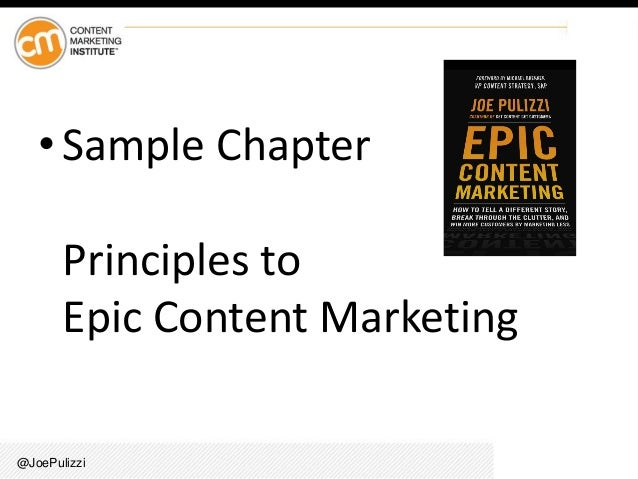 @JoePulizzi • Sample Chapter Principles to Epic Content Marketing