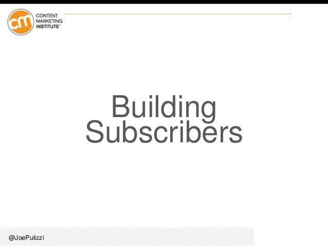 @JoePulizzi Building Subscribers