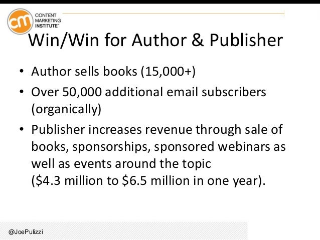 @JoePulizzi Win/Win for Author & Publisher • Author sells books (15,000+) • Over 50,000 additional email subscribers (orga...