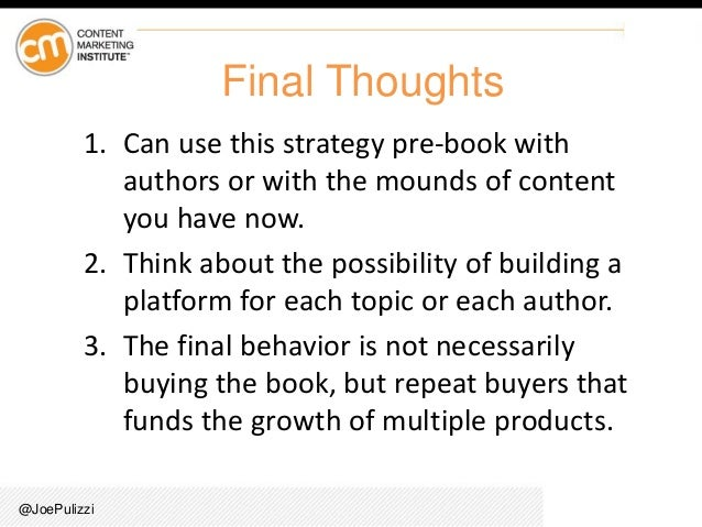 @JoePulizzi Final Thoughts 1. Can use this strategy pre-book with authors or with the mounds of content you have now. 2. T...