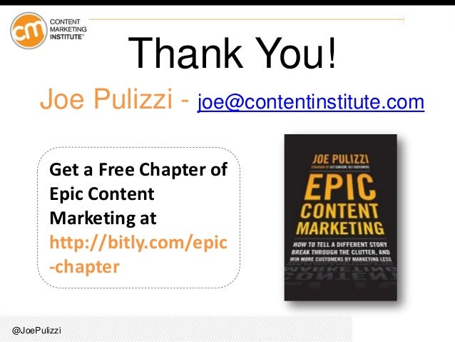 @JoePulizzi Joe Pulizzi - joe@contentinstitute.com Get a Free Chapter of Epic Content Marketing at http://bitly.com/epic -...