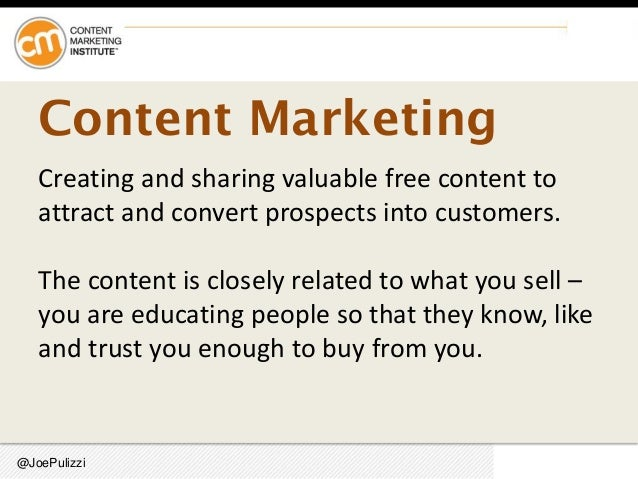 @JoePulizzi Content Marketing Creating and sharing valuable free content to attract and convert prospects into customers. ...