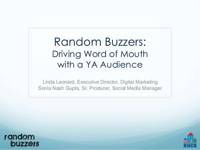Random Buzzers:     Driving Word of Mouth      with a YA Audience Linda Leonard, Executive Director, Digital MarketingSoni...