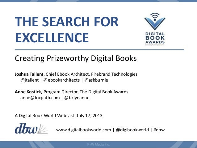 THE SEARCH FOR EXCELLENCE Creating Prizeworthy Digital Books Joshua Tallent, Chief Ebook Architect, Firebrand Technologies...