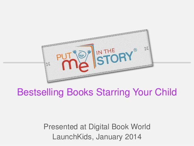 Bestselling Books Starring Your Child  Presented at Digital Book World LaunchKids, January 2014
