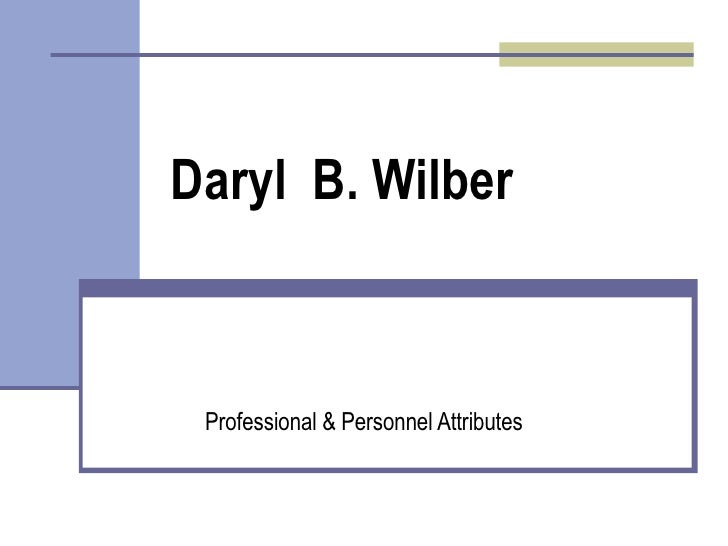 Daryl  B. Wilber Professional & Personnel Attributes