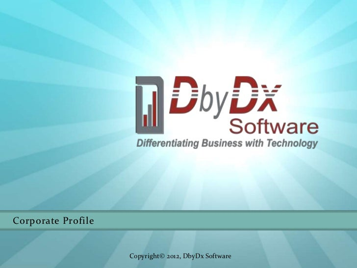 Corporate Profile                    Copyright© 2012, DbyDx Software