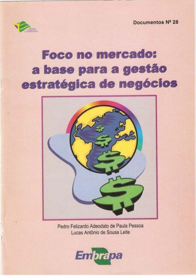 Documentos No 28  ISSN 0103-5797  Novembro, 1999  FOCO NO MERCADO: A BASE PARA A GESTÃO  ESTRATÉGICA DE NEGÓCIOS  Pedro F....
