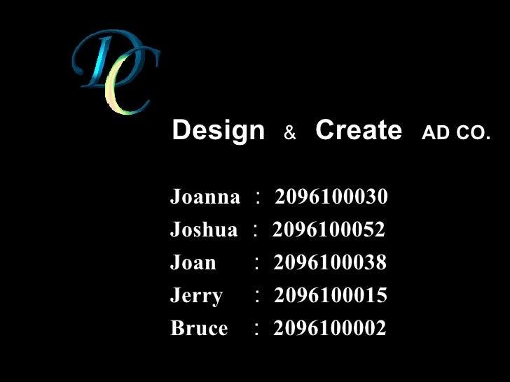 <ul><li>Joanna : 2096100030 </li></ul><ul><li>Joshua : 2096100052 </li></ul><ul><li>Joan  : 2096100038 </li></ul><ul><li>J...