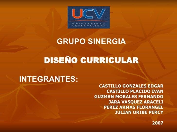 GRUPO SINERGIA DISEÑO CURRICULAR INTEGRANTES: CASTILLO GONZALES EDGAR CASTILLO PLACIDO IVAN GUZMAN MORALES FERNANDO JARA V...