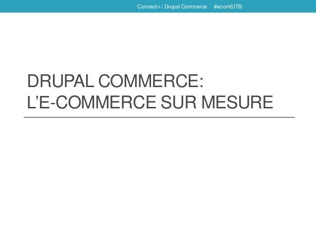 DRUPAL COMMERCE:L'E-COMMERCE SUR MESUREConnect-i / Drupal Commerce #ecomSITB