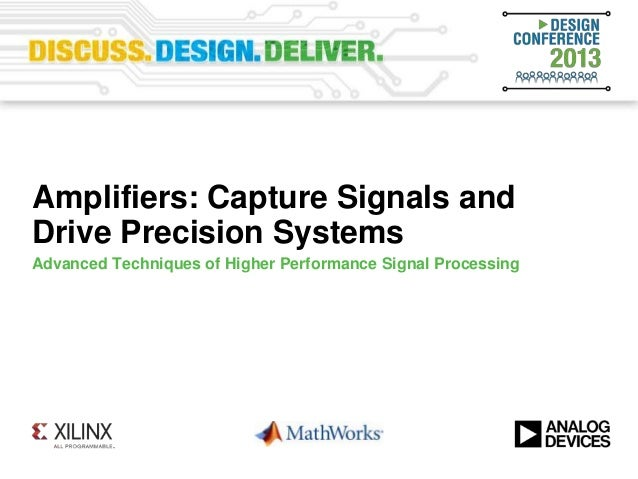 Amplifiers: Capture Signals andDrive Precision SystemsAdvanced Techniques of Higher Performance Signal Processing