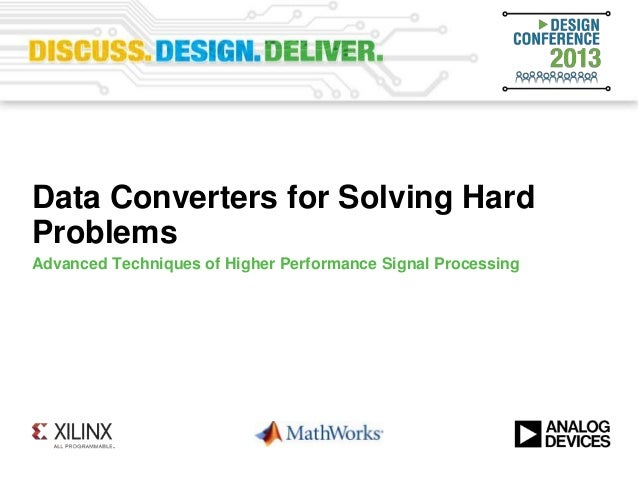 Data Converters for Solving HardProblemsAdvanced Techniques of Higher Performance Signal Processing