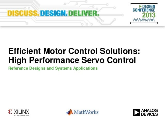Efficient Motor Control Solutions:High Performance Servo ControlReference Designs and Systems Applications