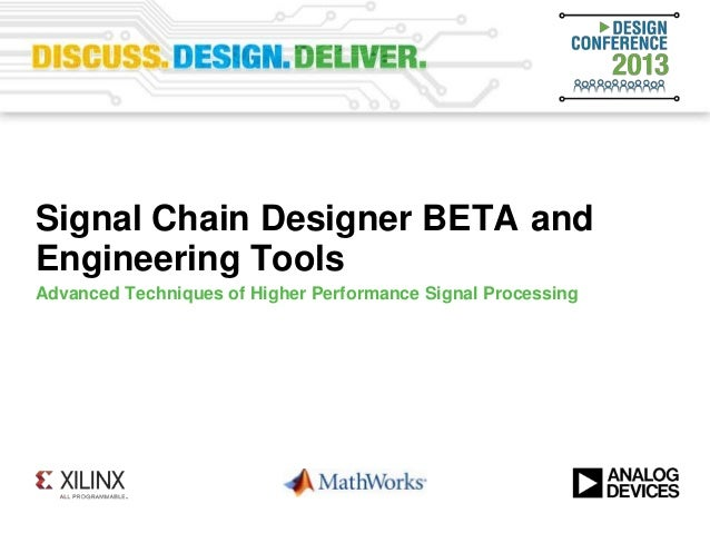 Signal Chain Designer BETA andEngineering ToolsAdvanced Techniques of Higher Performance Signal Processing
