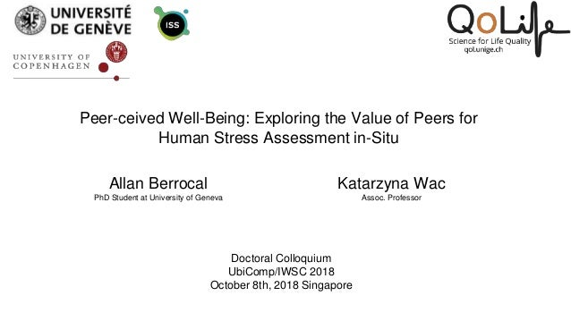 Peer-ceived Well-Being: Exploring the Value of Peers for Human Stress Assessment in-Situ Allan Berrocal PhD Student at Uni...