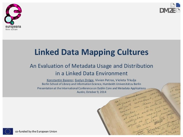 co-funded by the European Union  Linked Data Mapping Cultures  An Evaluation of Metadata Usage and Distribution in a Linke...