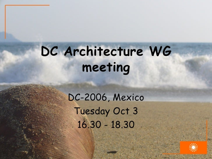 DC Architecture WG meeting DC-2006, Mexico Tuesday Oct 3 16.30 - 18.30