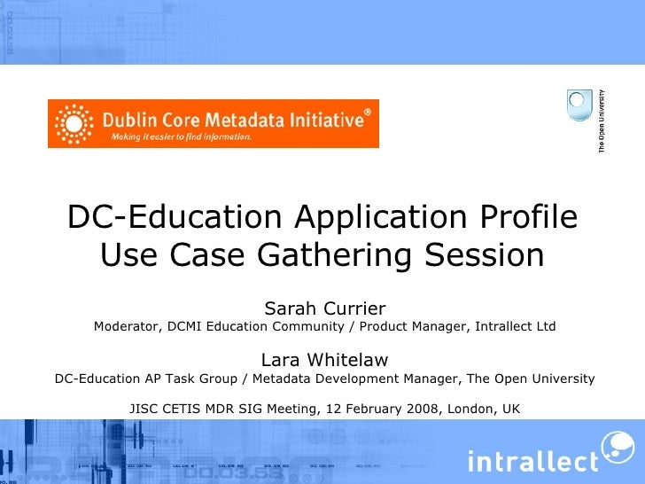 DC-Education Application Profile Use Case Gathering Session Sarah Currier Moderator, DCMI Education Community / Product Ma...