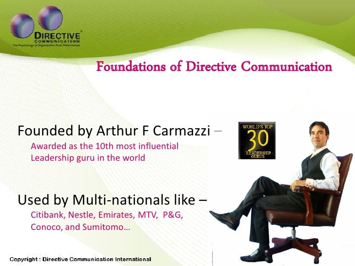 Foundations of Directive Communication   Founded by Arthur F Carmazzi –   Awarded as the 10th most influential   Leadershi...