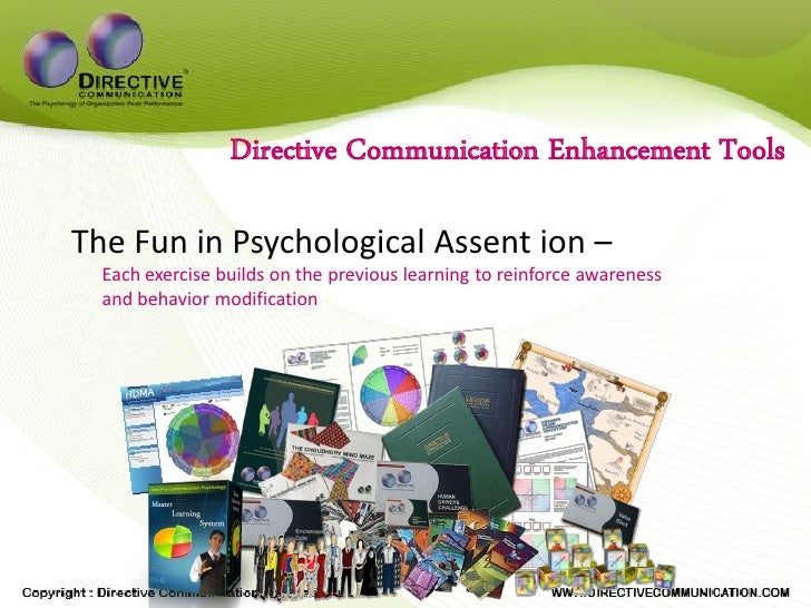 Directive Communication Enhancement Tools  The Fun in Psychological Assent ion –   Each exercise builds on the previous le...