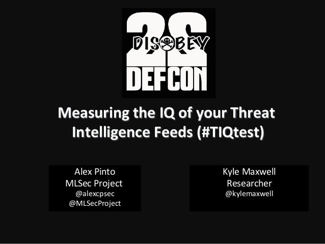 Measuring  the  IQ  of  your  Threat   Intelligence  Feeds  (#TIQtest)   Alex  Pinto   MLSec  Proj...