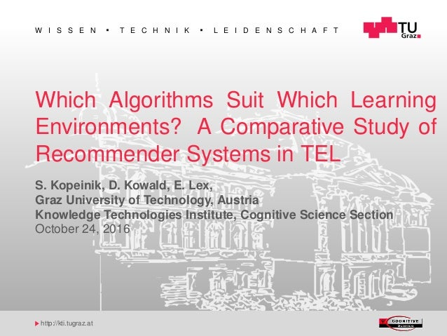 W I S S E N T E C H N I K L E I D E N S C H A F T http://kti.tugraz.at Which Algorithms Suit Which Learning Environments? ...