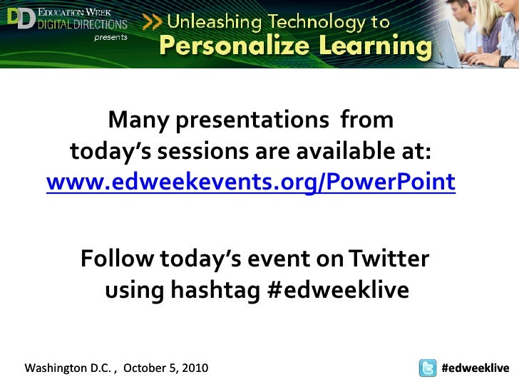 Many presentations  from<br />today's sessions are available at:www.edweekevents.org/PowerPoint<br />Follow today's event ...