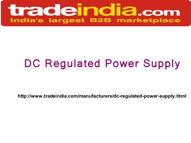 DC Regulated Power Supply http://www.tradeindia.com/manufacturers/dc-regulated-power-supply.html