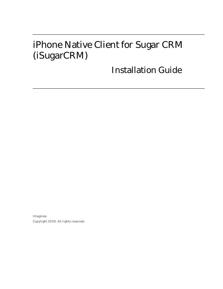 iPhone Native Client for Sugar CRM(iSugarCRM)                                       Installation GuideImagineaCopyright 20...