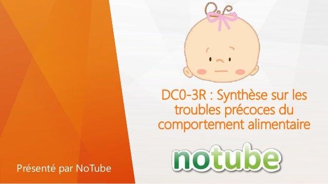 DC0-3R : Synthèse sur les troubles précoces du comportement alimentaire Présenté par NoTube