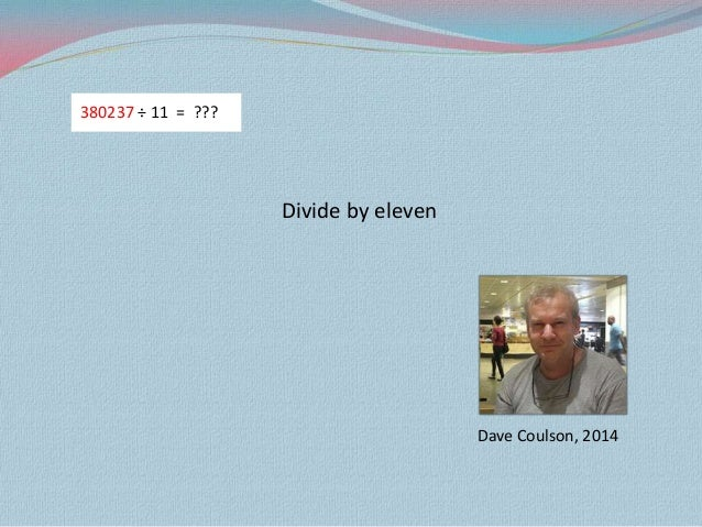 Divide by eleven Dave Coulson, 2014 380237 ÷ 11 = ???