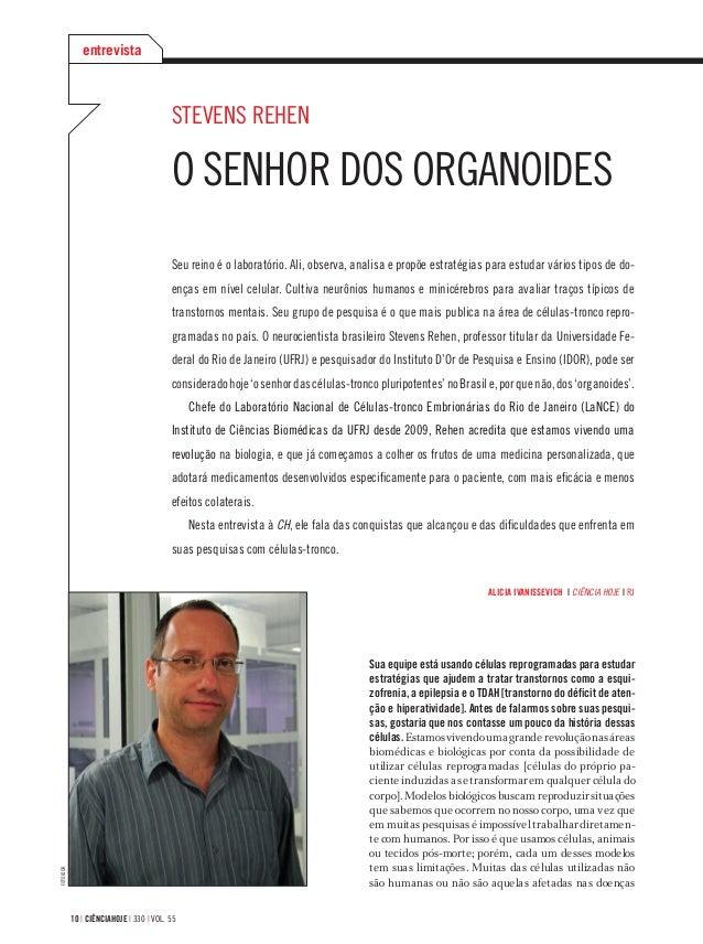 10 | ciÊnciahoje | 330 | vol. 55 entrevista Stevens Rehen O senhor dos organoides Seu reino é o laboratório. Ali, observa,...