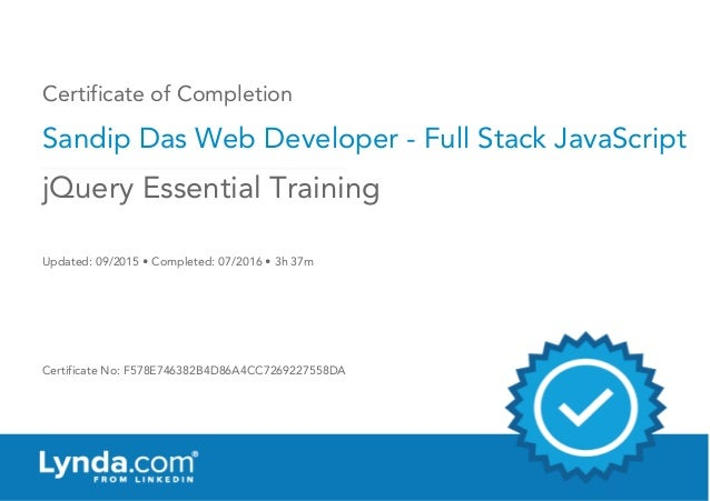 Certificate of Completion Sandip Das Web Developer - Full Stack JavaScript Updated: 09/2015 • Completed: 07/2016 • 3h 37m ...
