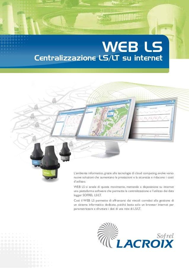 WEB LS Centralizzazione LS/LT su internet L'ambiente informatico, grazie alle tecnologie di cloud computing, evolve verso ...