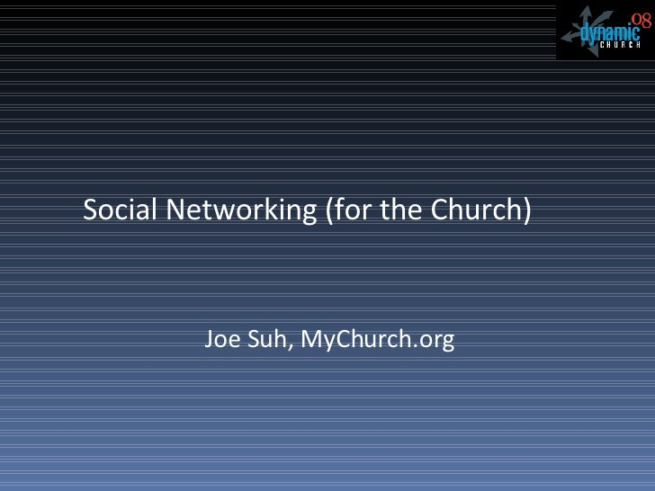 Social Networking (for the Church) Joe Suh, MyChurch.org