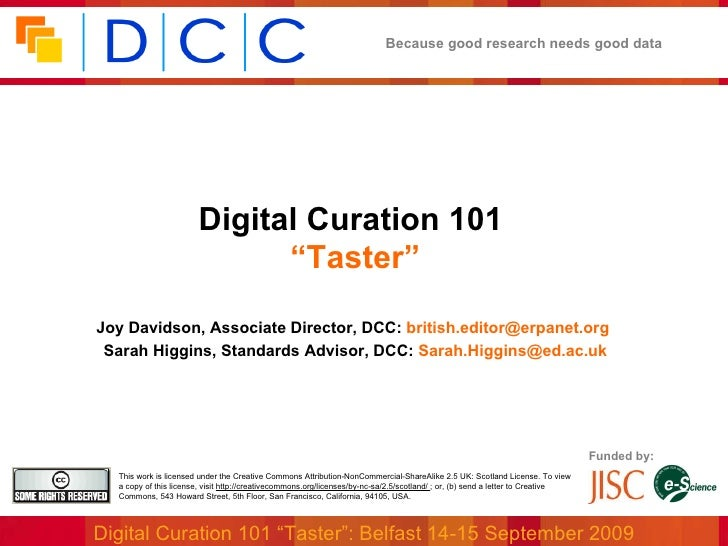 """<ul><li>Digital Curation 101  </li></ul><ul><li>"""" Taster"""" </li></ul><ul><li>Joy Davidson, Associate Director, DCC:  [email..."""