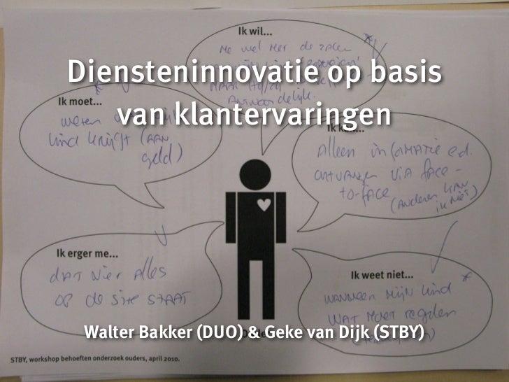 Diensteninnovatie op basis van klantervaringen <ul><li>Walter Bakker (DUO) & Geke van Dijk (STBY) </li></ul>