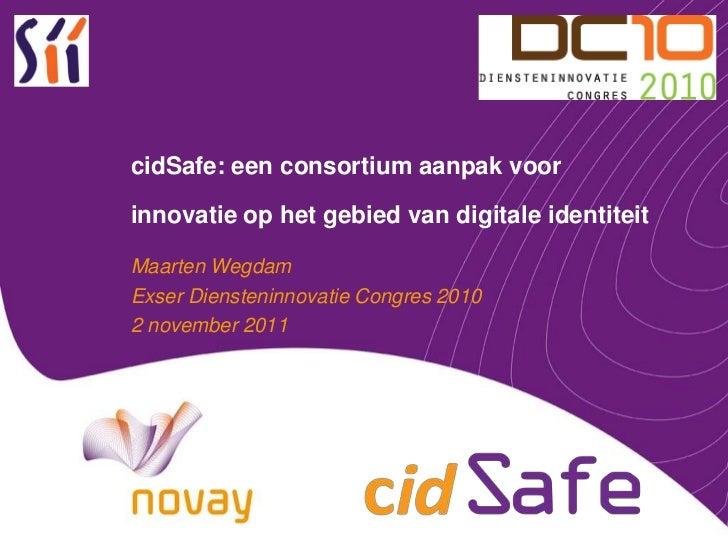 cidSafe: een consortium aanpak voor innovatie op het gebied van digitale identiteit <br />Maarten Wegdam<br />Exser Dienst...