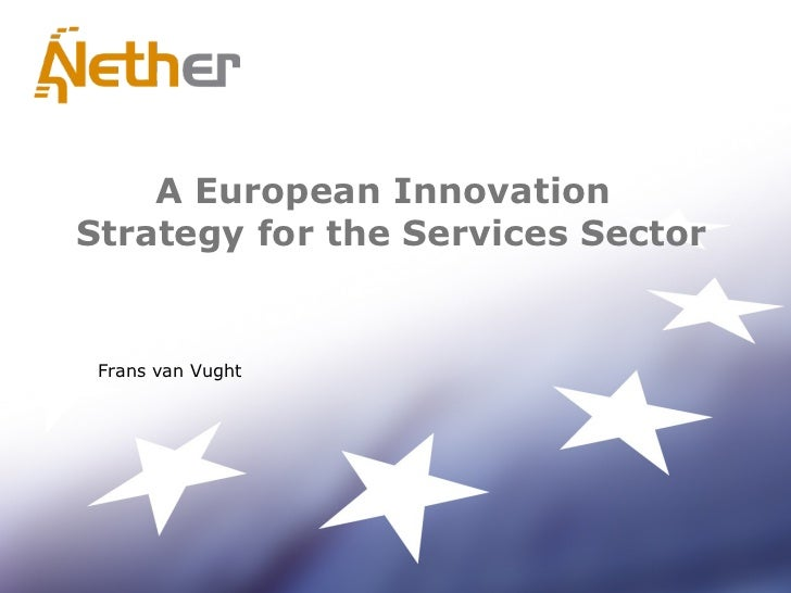 A European Innovation Strategy for the Services Sector Frans van Vught