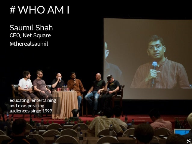 (c) SAUMIL SHAH @DC11332 # WHO AM I Saumil Shah CEO, Net Square @therealsaumil educating, entertaining and exasperating au...