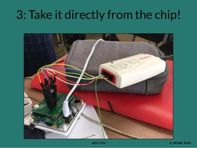 (c) SAUMIL SHAH @DC11332 3: Take it directly from the chip!