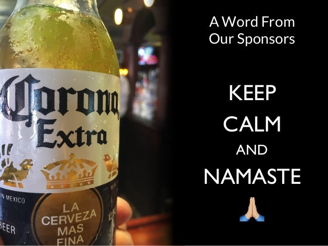 (c) SAUMIL SHAH @DC11332 A Word From Our Sponsors KEEP CALM AND NAMASTE !