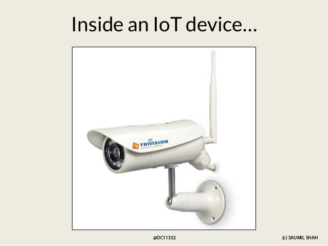 (c) SAUMIL SHAH @DC11332 Inside an IoT device…