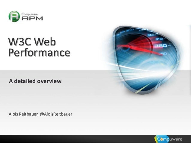 W3C Web Performance A detailed overview  Alois Reitbauer, @AloisReitbauer