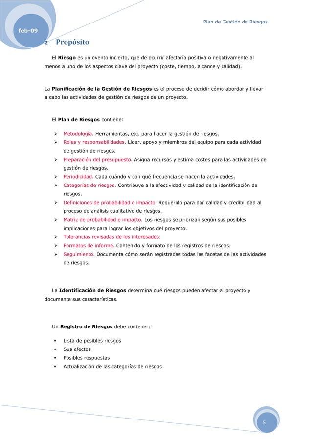 Plan de Gestión de Riesgos 5 feb-09 2 Propósito El Riesgo es un evento incierto, que de ocurrir afectaría positiva o nega...